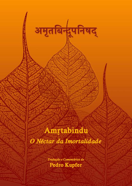 Amṛtabindu, a Upaniṣad do Néctar da Imortalidade, traduzida por Pedro Kupfer.